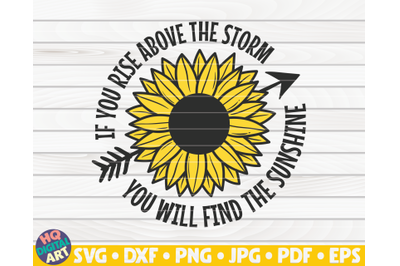 If you rise above the storm you will find the sunshine SVG   Sunflower