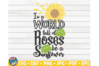 In a world full of roses be a sunflower SVG | Sunflower quote SVG