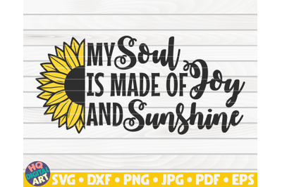My soul is made of joy and sunshine SVG | Sunflower quote SVG