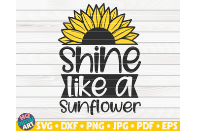 Shine like a sunflower SVG | Sunflower quote SVG