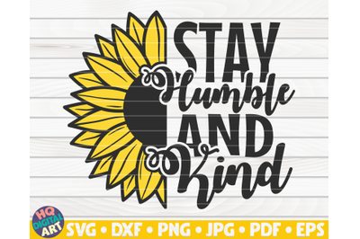 Stay humble and kind SVG   Sunflower quote SVG