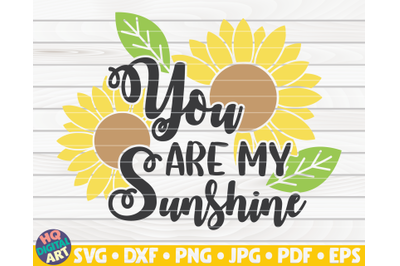 You are my sunshine SVG   Sunflower quote SVG