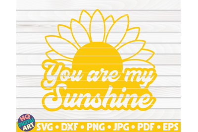 You are my sunshine SVG | Sunflower quote SVG