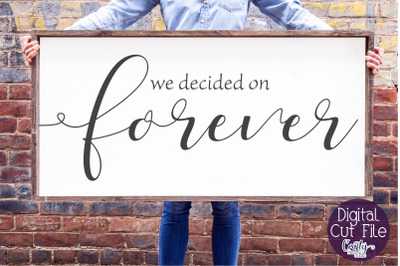 We Decided On Forever, Farmhouse Svg, Home Sign, Love Svg