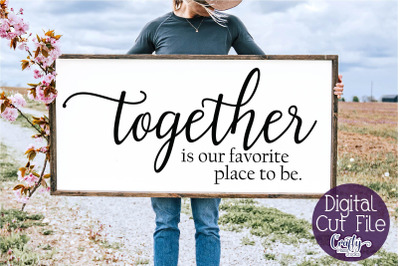 Together Is Our Favorite, Farmhouse Svg, Home Sign, Love Svg