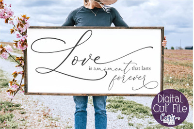 Farmhouse Svg, Home Sign, Love Svg Love Is A Moment Svg