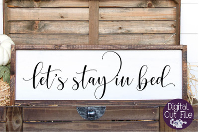 Home Sign Svg, Farmhouse Svg, Let's Stay In Bed, Cozy Svg