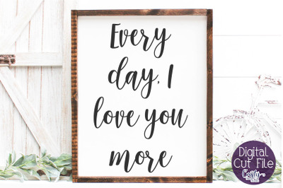 Farmhouse Svg, Home Sign, Love Svg Every Day I Love You More
