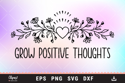 Grow positive thoughts SVG, Flower T-shirt SVG, Wildflower SVG, DXF, P