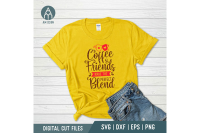 Coffee And Friends Make The Perfect Blend svg, Kitchen svg cut file