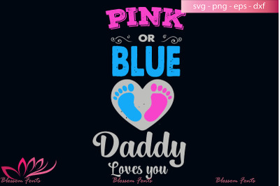 Pink or blue daddy loves you svg, dad shirt, dad gifts