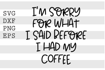 Im sorry for what I said before I had my coffee SVG