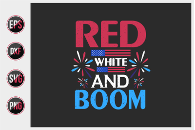 Red white and boom - 4th of July t shirts design Vector graphic.
