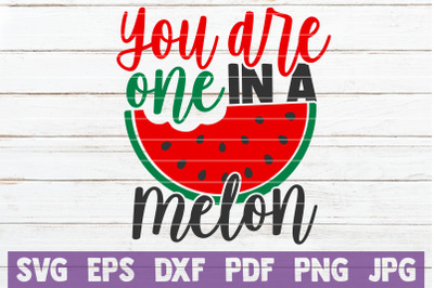 You Are One In A Melon SVG Cut File