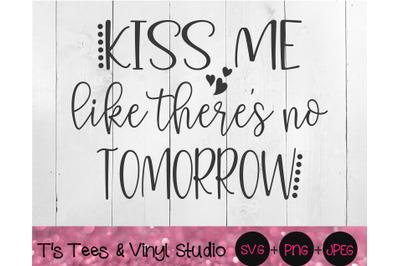 Kiss Me Svg, Like There's No Tomorrow, Life's Too Short, Live Life, Lo