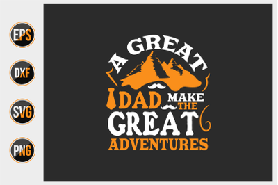 a great dad make the great adventures.