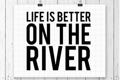 Life Is Better On The River SVG Printable