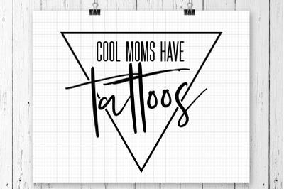 Cool Moms Have Tattoos SVG Printable