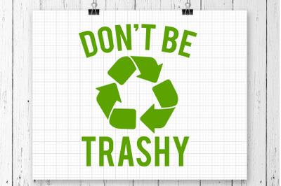 Don't Be Trashy SVG Printable