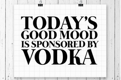 Todays Good Mood Is Sponsored SVG Printable