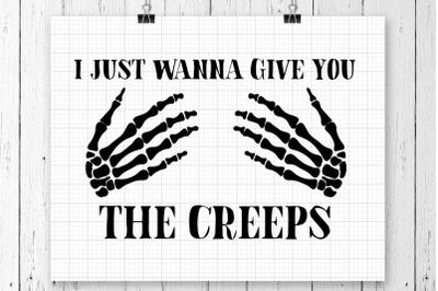 I Just Wanna Give You The Creeps SVG Printable