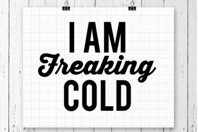 I Am Freaking Cold SVG Printable