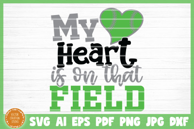 My Heart Is On That Softball Field SVG Cut File