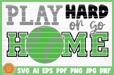Play Hard Or Go Home Softball SVG Cut File