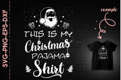This Is My Christmas Pajama Shirt Santa