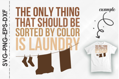 Laundry Only Thing Sorted By Color BLM