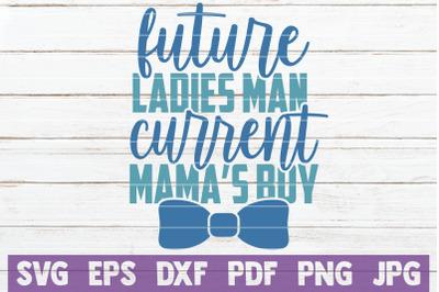 Future Ladies Man Current Mamas Boy SVG Cut File