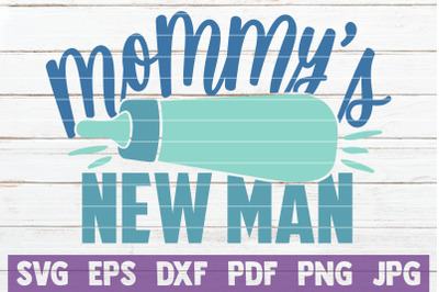 Mommy's New Man SVG Cut File