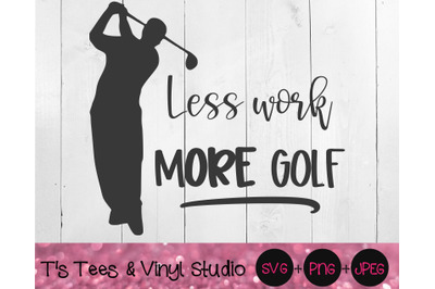 Less Work More Golf SVG, Love To Golf, Golfing, Father's Day, Dad, I'd