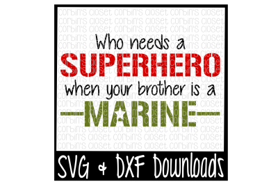Download Who Needs A Superhero When Your Brother Is A Marine Cutting File Free Free Svg Files Quotes And Sayings Archives