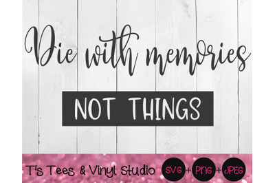 Die With Memories, Not Things Svg, Life's Short, Live Life, Don't Wast