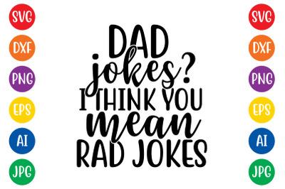 Dad jokes I think you mean rad jokes