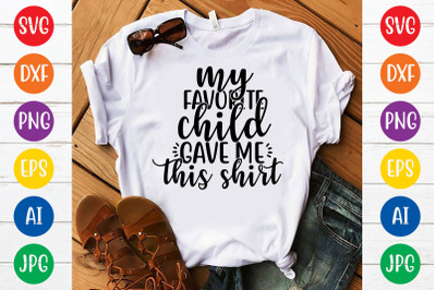 My favorite child gave me this shirt svg