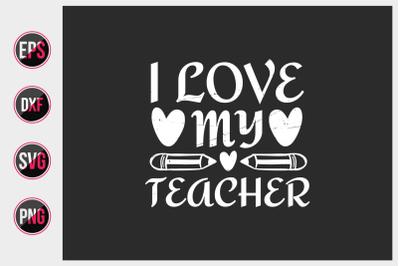 I love my teacher svg.