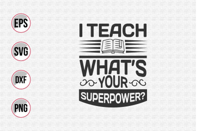 I teach what's your superpower? svg.