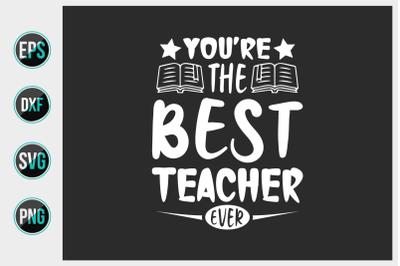 You're the best teacher ever svg.