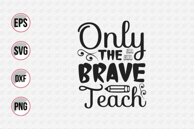 Only the brave teach svg.