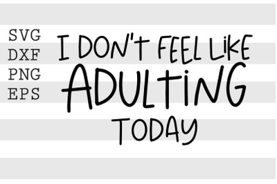 I dont feel like adulting today SVG