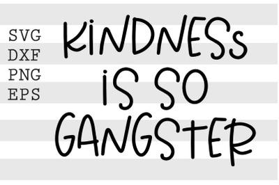 Kindness is so gangster SVG
