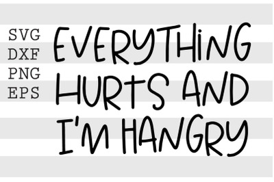 Everthing hurts and im hangry SVG