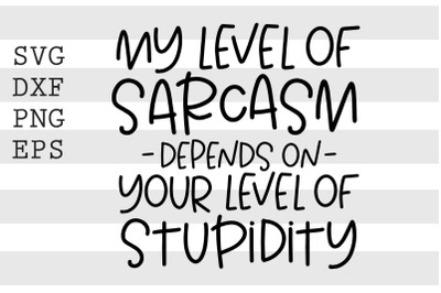 My level of sarcasm depends on your level of stupidity SVG