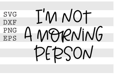 Im not a morning person SVG