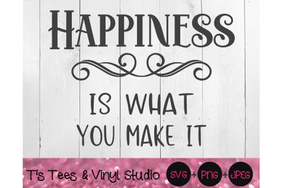 Happiness Svg, Is What You Make It, Don't Worry, Happy Life, Be Happy,