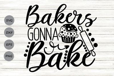 Bakers Gonna Bake SVG, Kitchen Svg, Baking Svg, Baker Svg.
