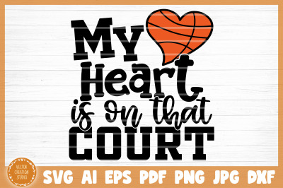 My Heart Is On That Court Basketball SVG Cut File