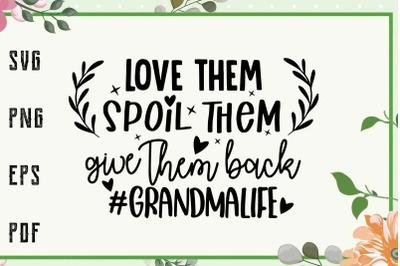 Love Them Spoiled Them Grandma Life Svg, Family Svg, File For Cricut,